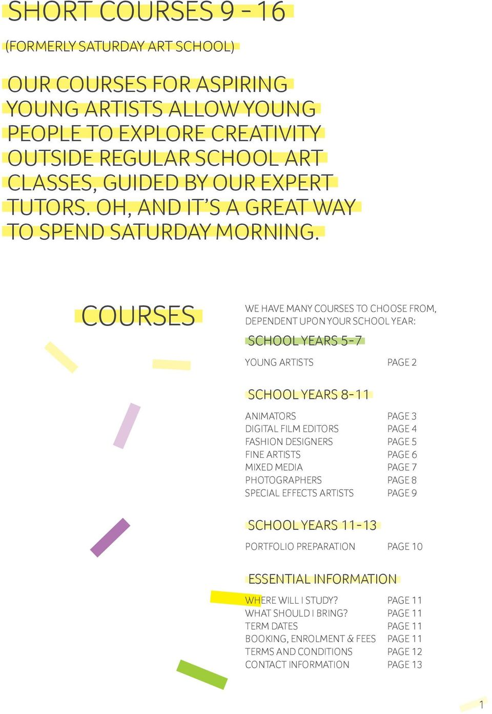 COURSES WE HAVE MANY COURSES TO CHOOSE FROM, DEPENDENT UPON YOUR SCHOOL YEAR: SCHOOL YEARS 5-7 YOUNG ARTISTS PAGE 2 SCHOOL YEARS 8-11 ANIMATORS PAGE 3 DIGITAL FILM EDITORS PAGE 4 FASHION