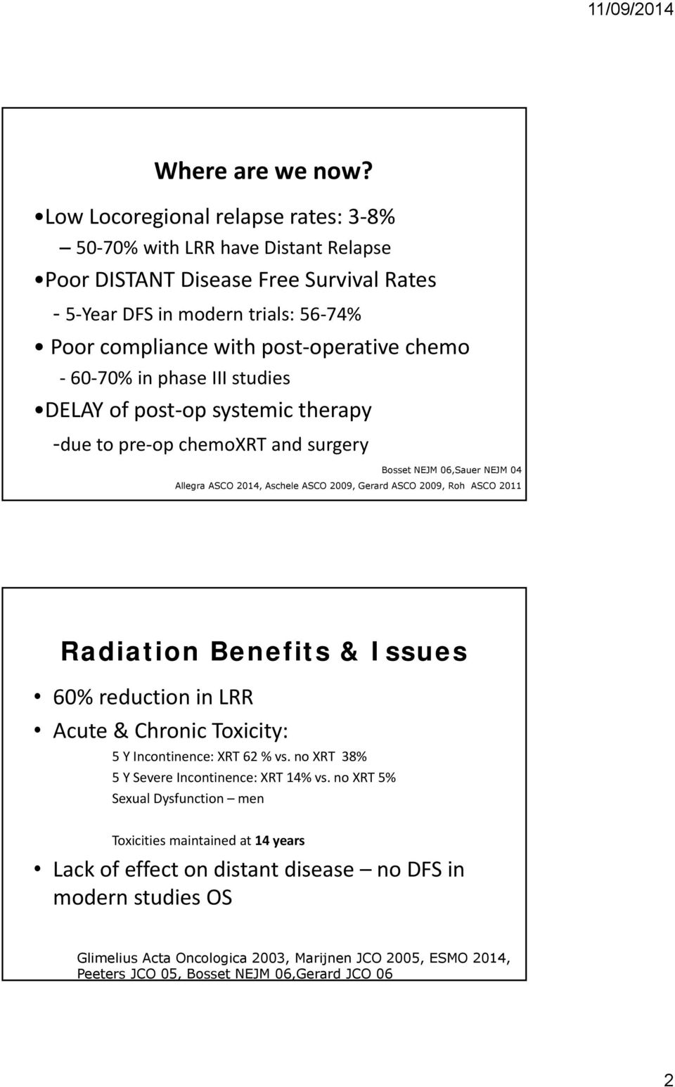 in phase III studies DELAY of post op systemic therapy due to pre op chemoxrt and surgery Bosset NEJM 06,Sauer NEJM 04 Allegra ASCO 2014, Aschele ASCO 2009, Gerard ASCO 2009, Roh ASCO 2011 Radiation