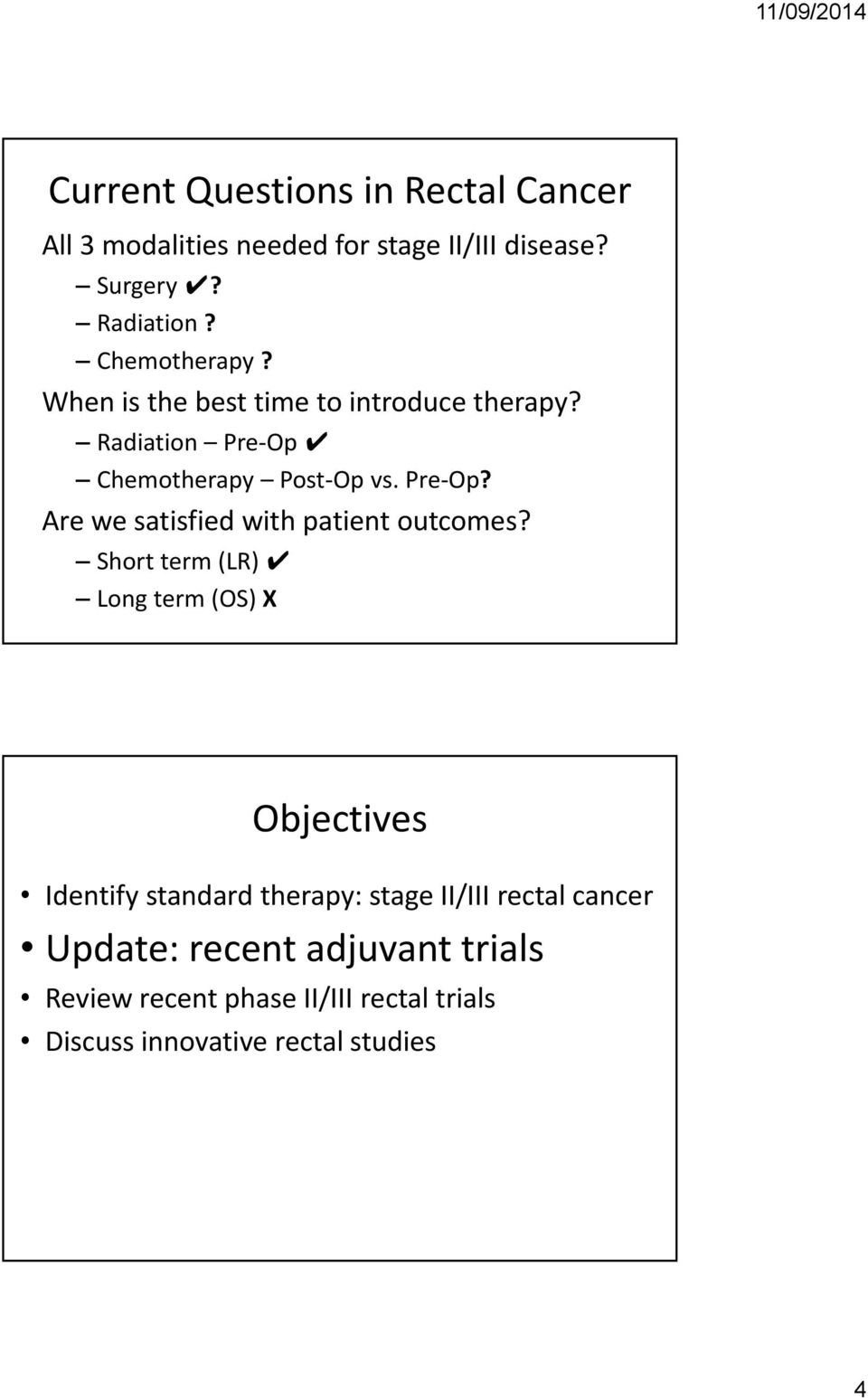 Short term (LR) Long term (OS) X Objectives Identify standard therapy: stage II/III rectal cancer Update: recent