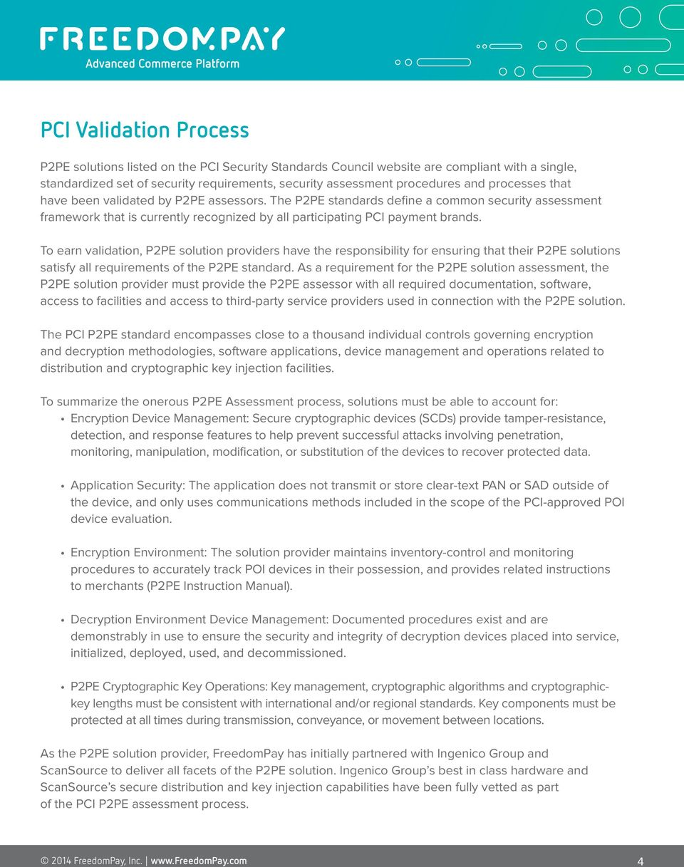 To earn validation, P2PE solution providers have the responsibility for ensuring that their P2PE solutions satisfy all requirements of the P2PE standard.