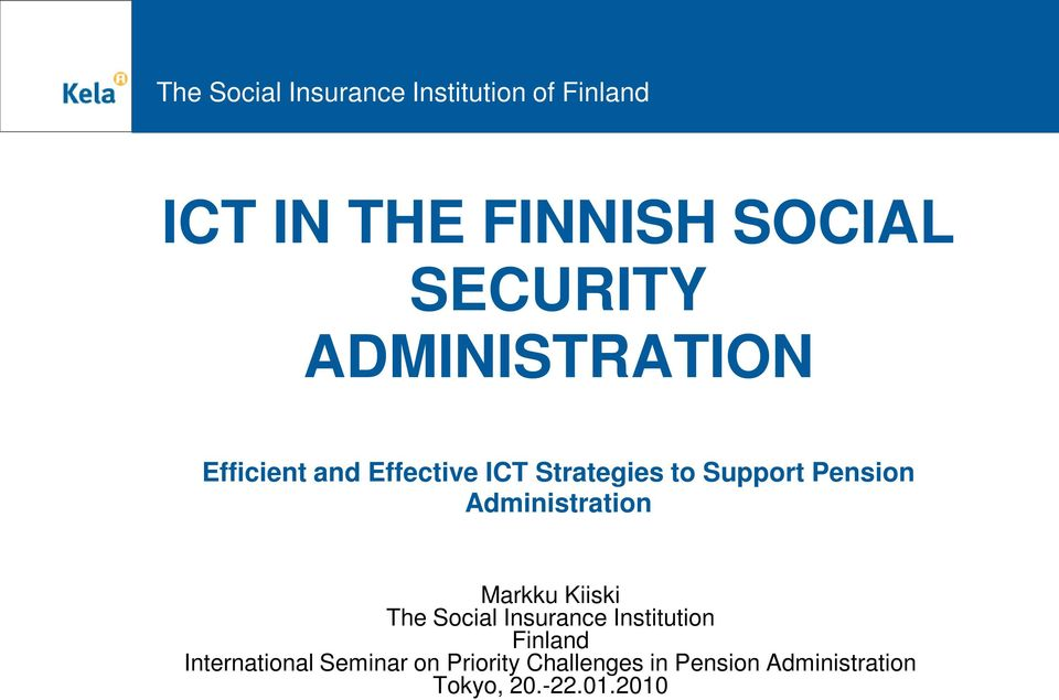 Administration Markku Kiiski The Social Insurance Institution Finland