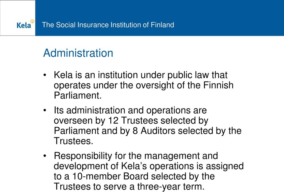 Its administration and operations are overseen by 12 Trustees selected by Parliament and by 8