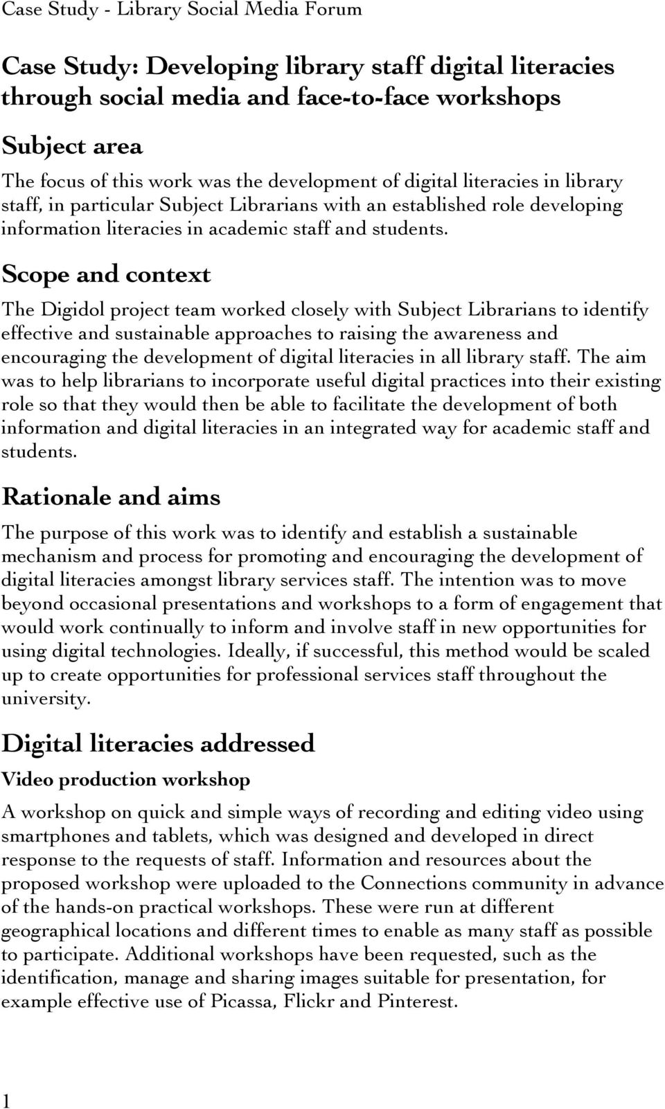 Scope and context The Digidol project team worked closely with Subject Librarians to identify effective and sustainable approaches to raising the awareness and encouraging the development of digital