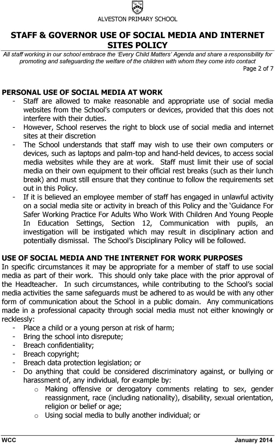 - However, School reserves the right to block use of social media and internet sites at their discretion - The School understands that staff may wish to use their own computers or devices, such as