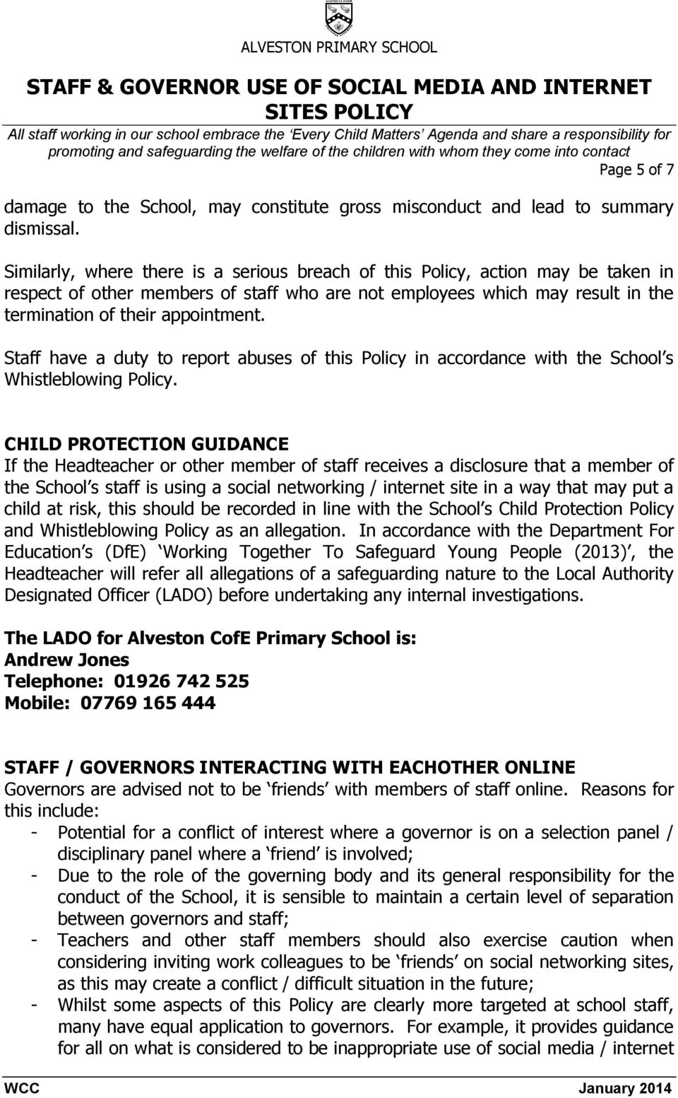 Staff have a duty to report abuses of this Policy in accordance with the School s Whistleblowing Policy.