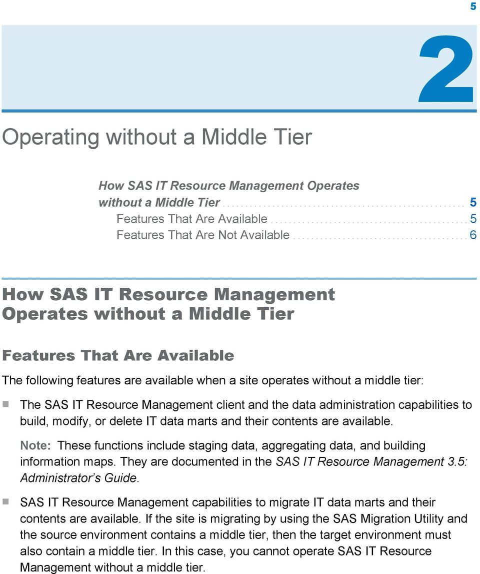...................................... 6 How SAS IT Resource Management Operates without a Middle Tier Features That Are Available The following features are available when a site operates without a
