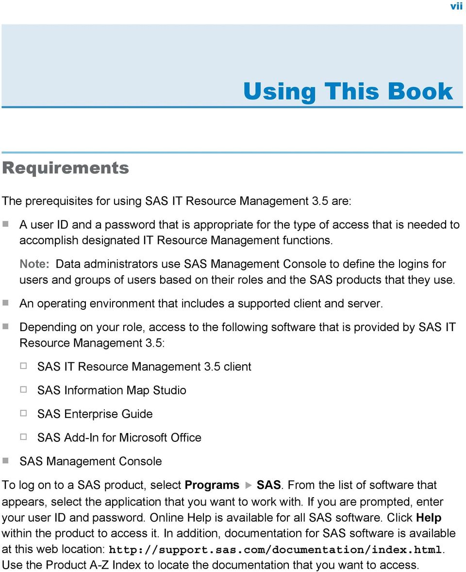 Note: Data administrators use SAS Management Console to define the logins for users and groups of users based on their roles and the SAS products that they use.