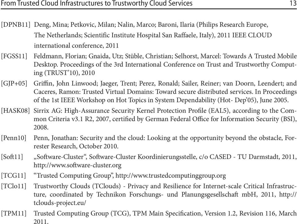 Proceedings of the 3rd International Conference on Trust and Trustworthy Computing (TRUST 10), 2010 [GJP+05] Griffin, John Linwood; Jaeger, Trent; Perez, Ronald; Sailer, Reiner; van Doorn, Leendert;