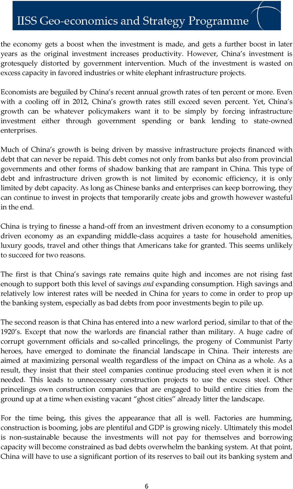 Economists are beguiled by China s recent annual growth rates of ten percent or more. Even with a cooling off in 2012, China s growth rates still exceed seven percent.