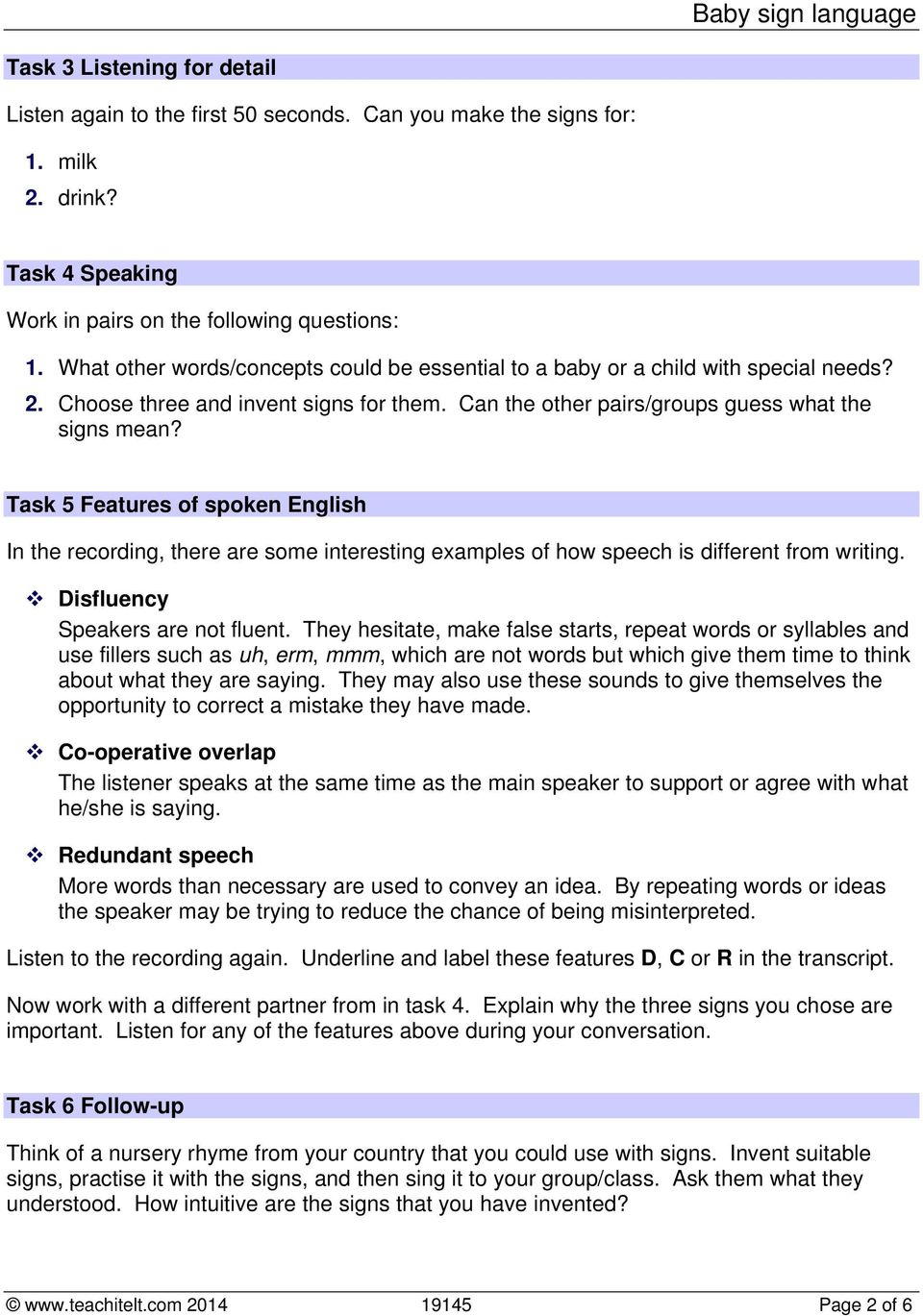 Task 5 Features of spoken English In the recording, there are some interesting examples of how speech is different from writing. Disfluency Speakers are not fluent.