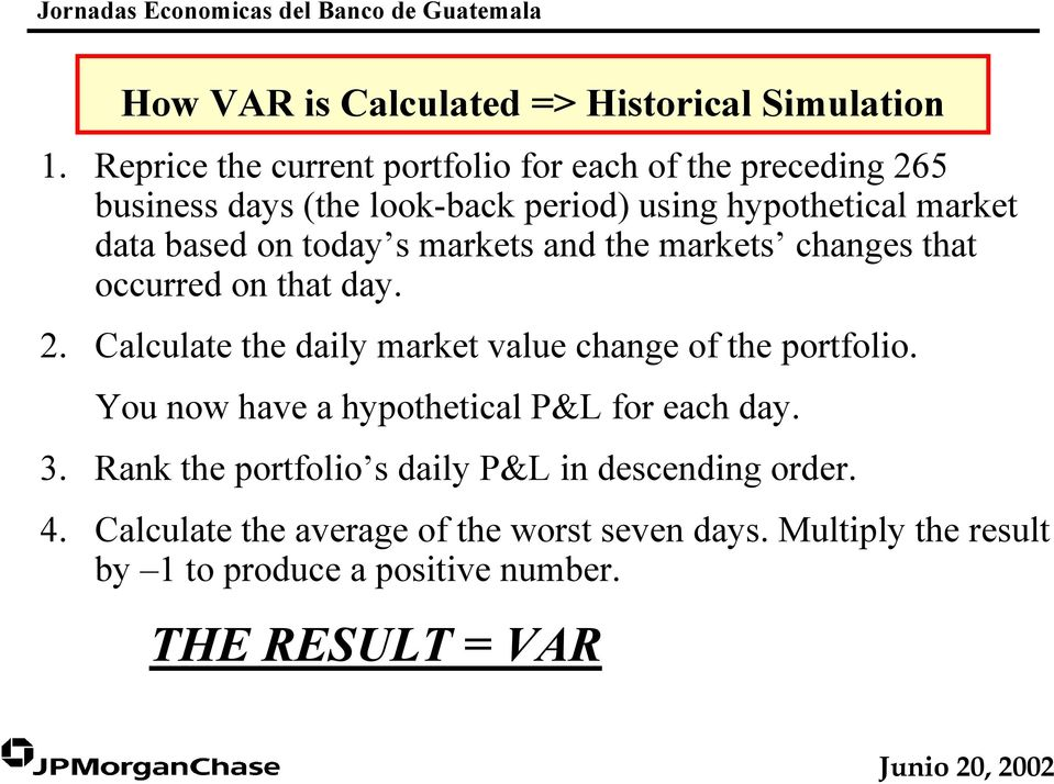 on today s markets and the markets changes that occurred on that day. 2. Calculate the daily market value change of the portfolio.