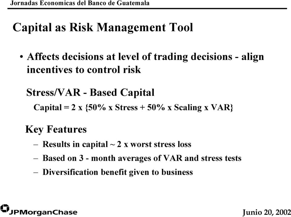 Stress + 50% x Scaling x VAR} Key Features Results in capital ~ 2 x worst stress loss