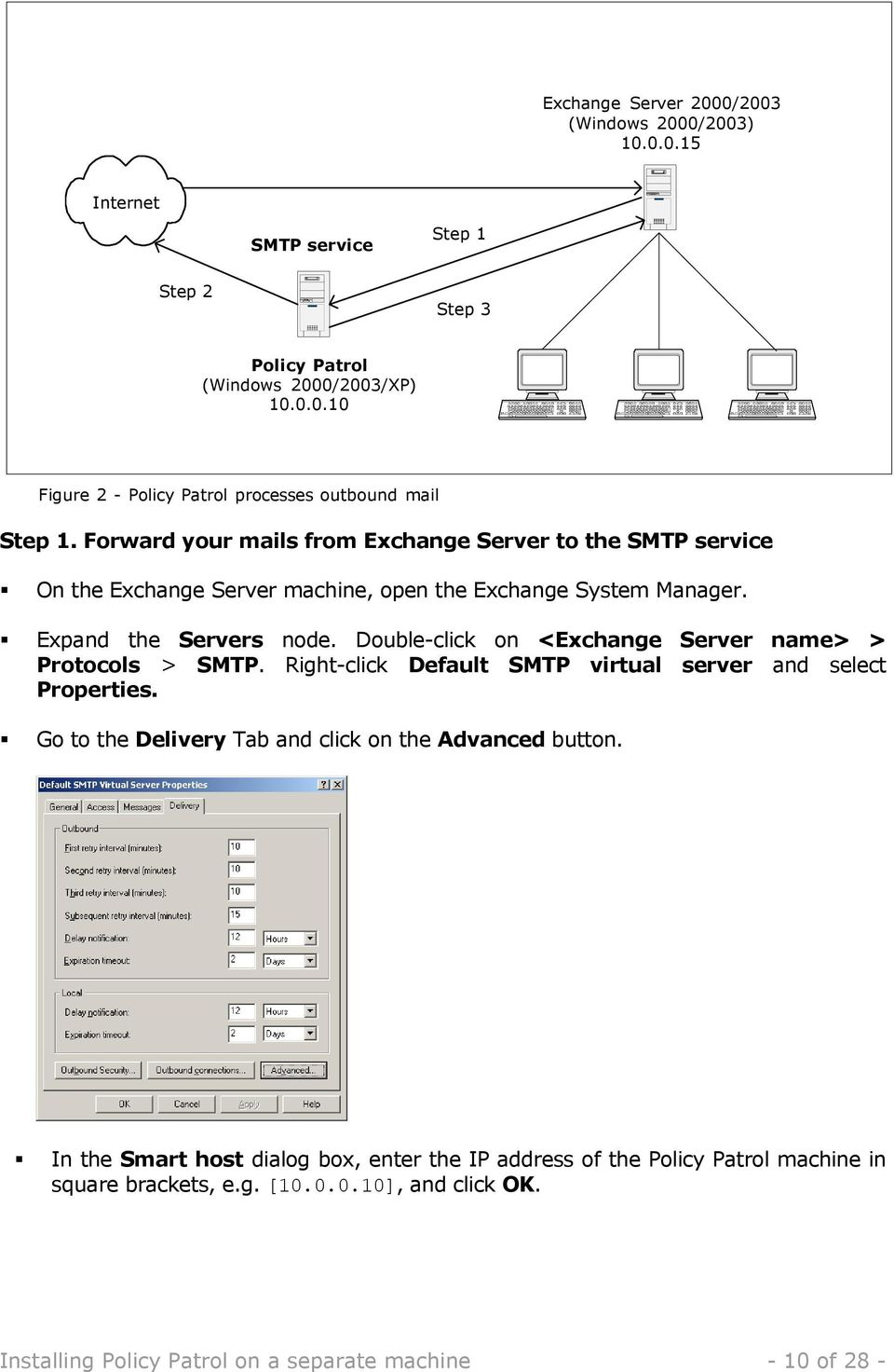 Double-click on <Exchange Server name> > Protocols > SMTP. Right-click Default SMTP virtual server and select Properties. Go to the Delivery Tab and click on the Advanced button.