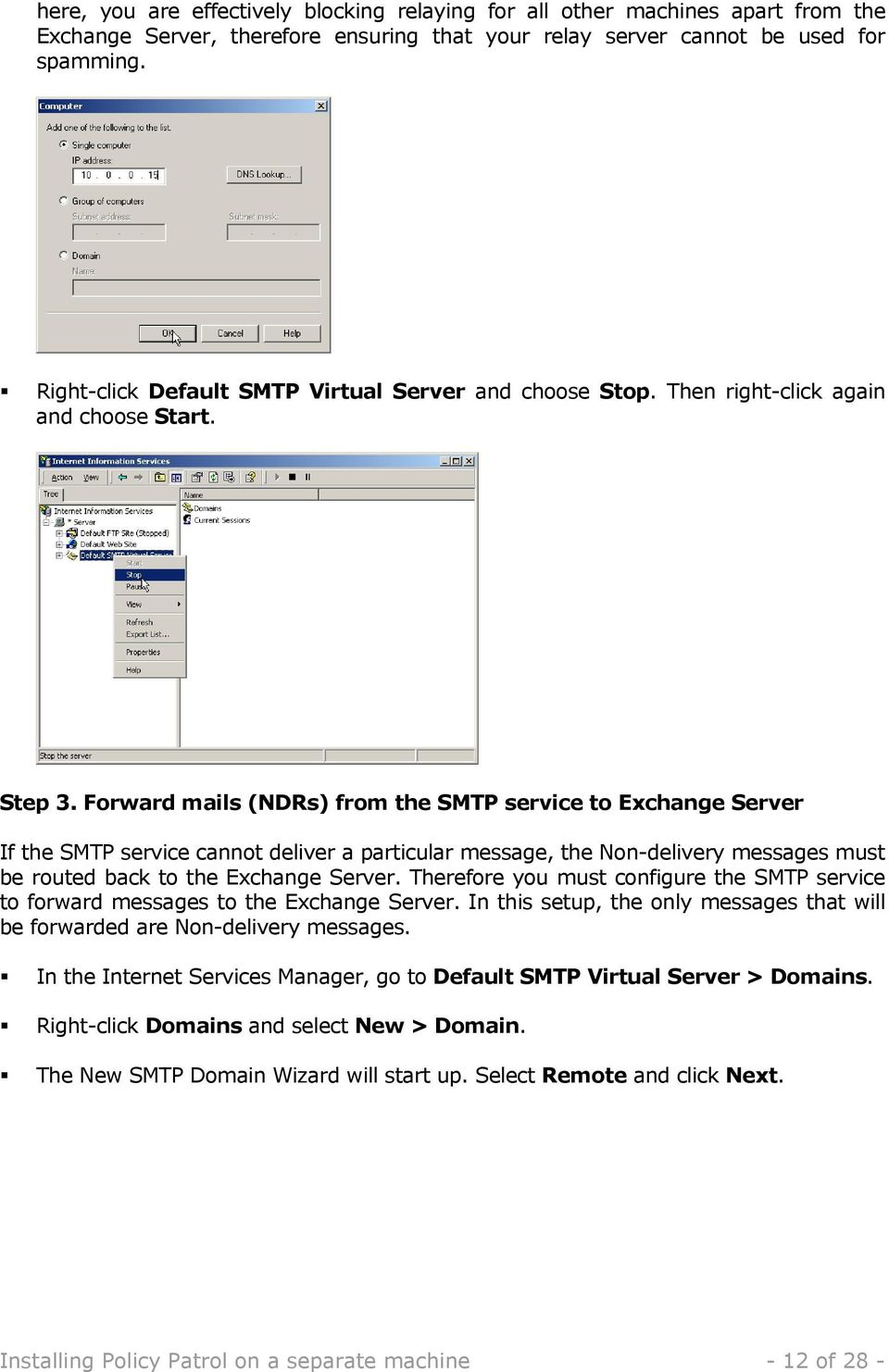Forward mails (NDRs) from the SMTP service to Exchange Server If the SMTP service cannot deliver a particular message, the Non-delivery messages must be routed back to the Exchange Server.