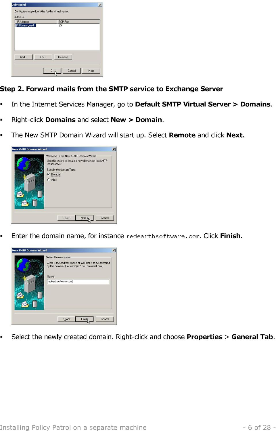Server > Domains. Right-click Domains and select New > Domain. The New SMTP Domain Wizard will start up.