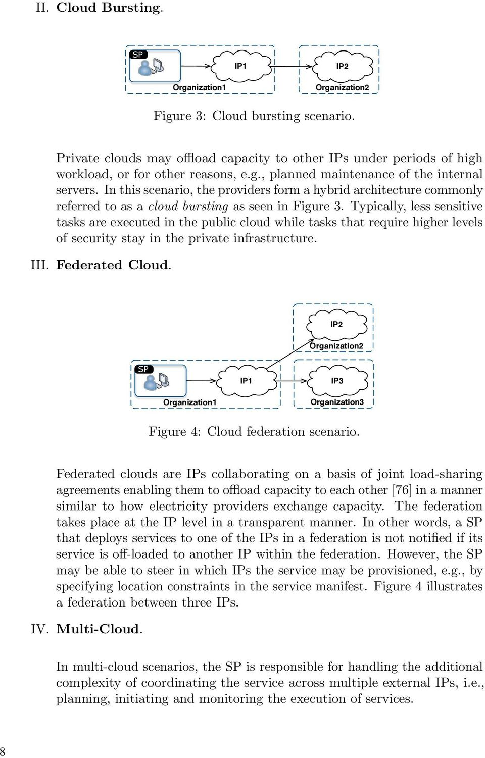 This case study investigated how the same system could be deployed using the cloud offerings of Amazon Web Services. Fig.