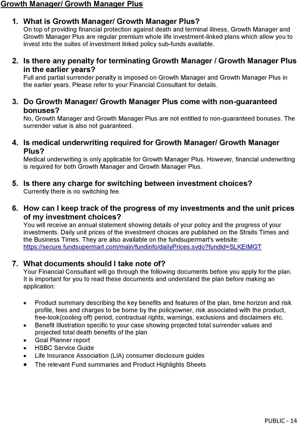 into the suites of investment linked policy sub-funds available. 2. Is there any penalty for terminating Growth Manager / Growth Manager Plus in the earlier years?