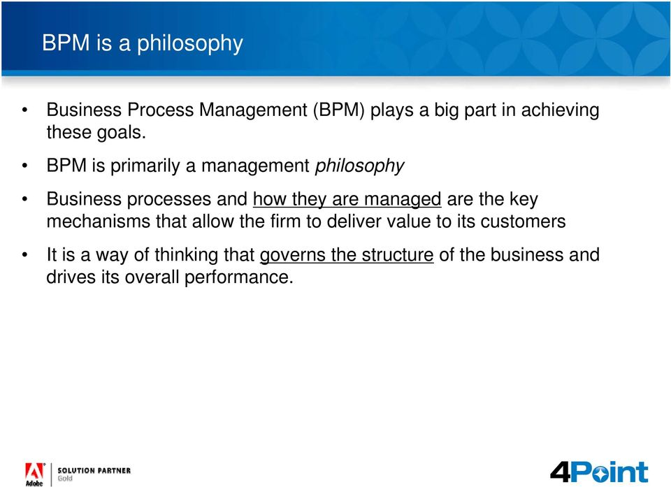 BPM is primarily a management philosophy Business processes and how they are managed are