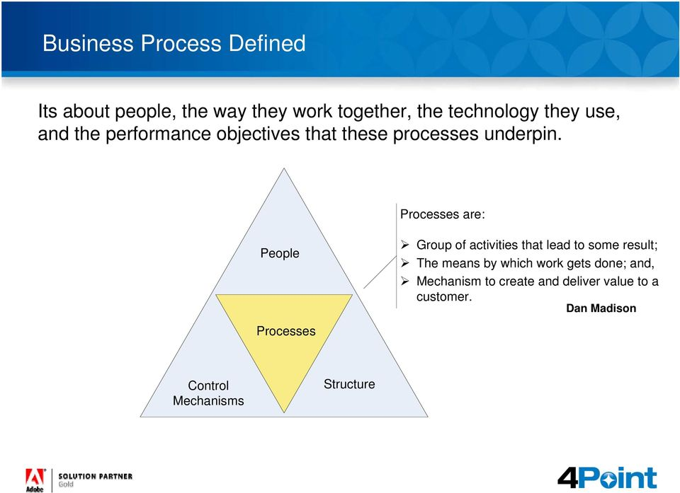 Processes are: People Processes Group of activities that lead to some result; The means by