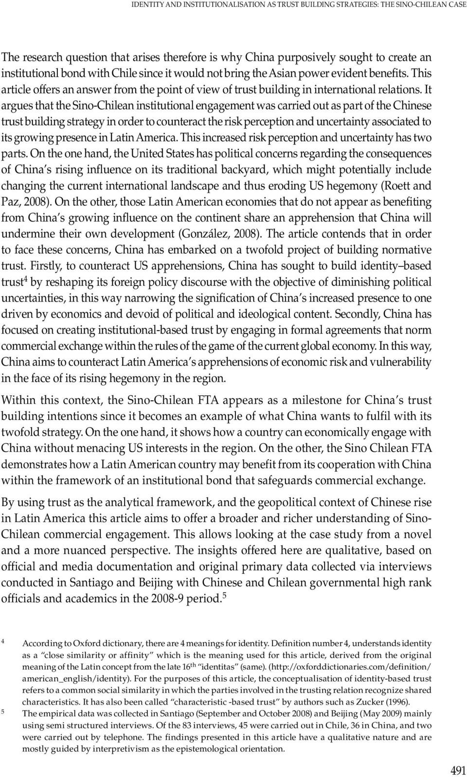 It argues that the Sino-Chilean institutional engagement was carried out as part of the Chinese trust building strategy in order to counteract the risk perception and uncertainty associated to its