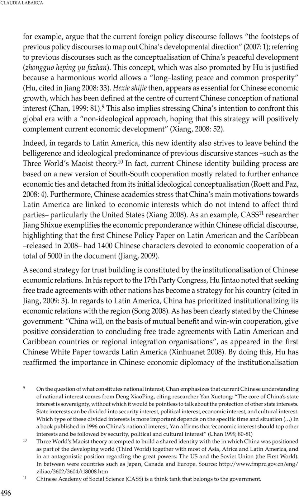 This concept, which was also promoted by Hu is justified because a harmonious world allows a long lasting peace and common prosperity (Hu, cited in Jiang 2008: 33).