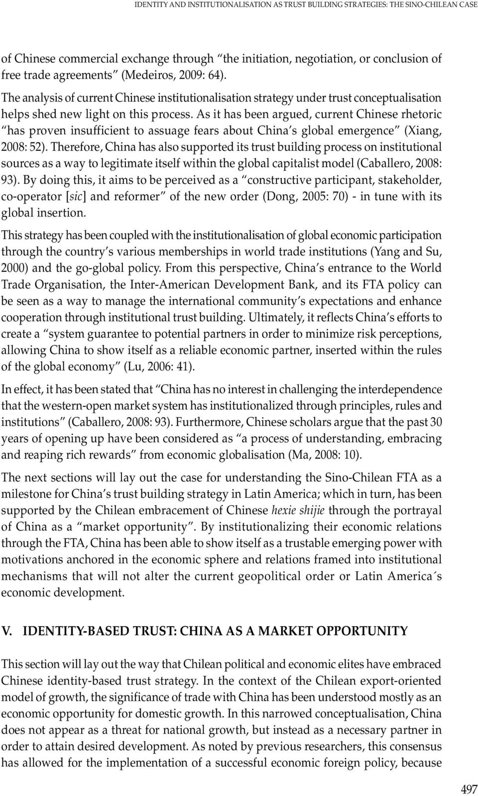 As it has been argued, current Chinese rhetoric has proven insufficient to assuage fears about China s global emergence (Xiang, 2008: 52).