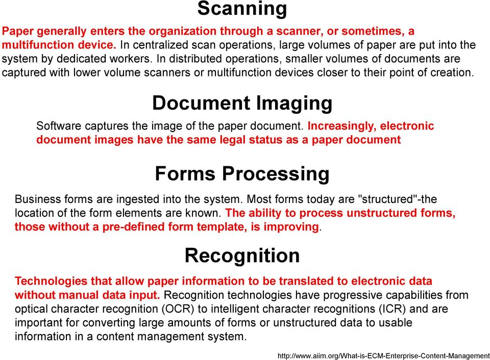 In distributed operations, smaller volumes of documents are captured with lower volume scanners or multifunction devices closer to their point of creation.