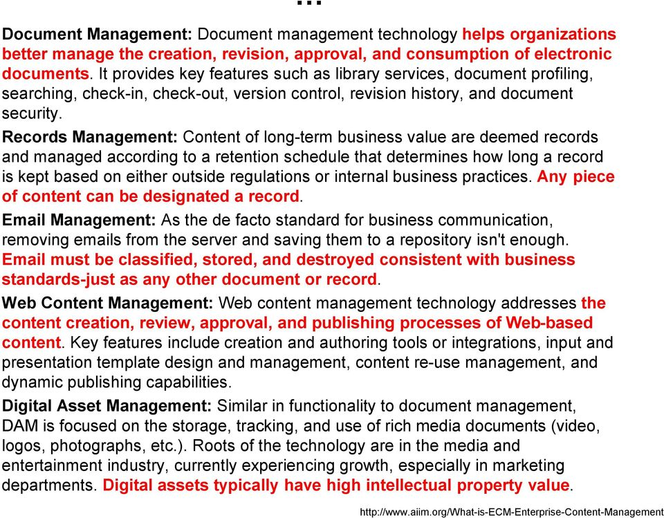 Records Management: Content of long-term business value are deemed records and managed according to a retention schedule that determines how long a record is kept based on either outside regulations