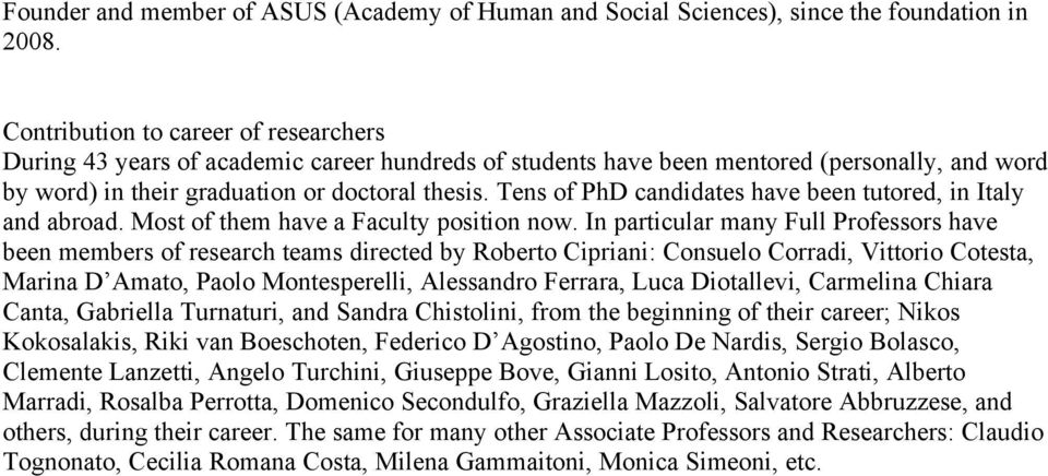 Tens of PhD candidates have been tutored, in Italy and abroad. Most of them have a Faculty position now.