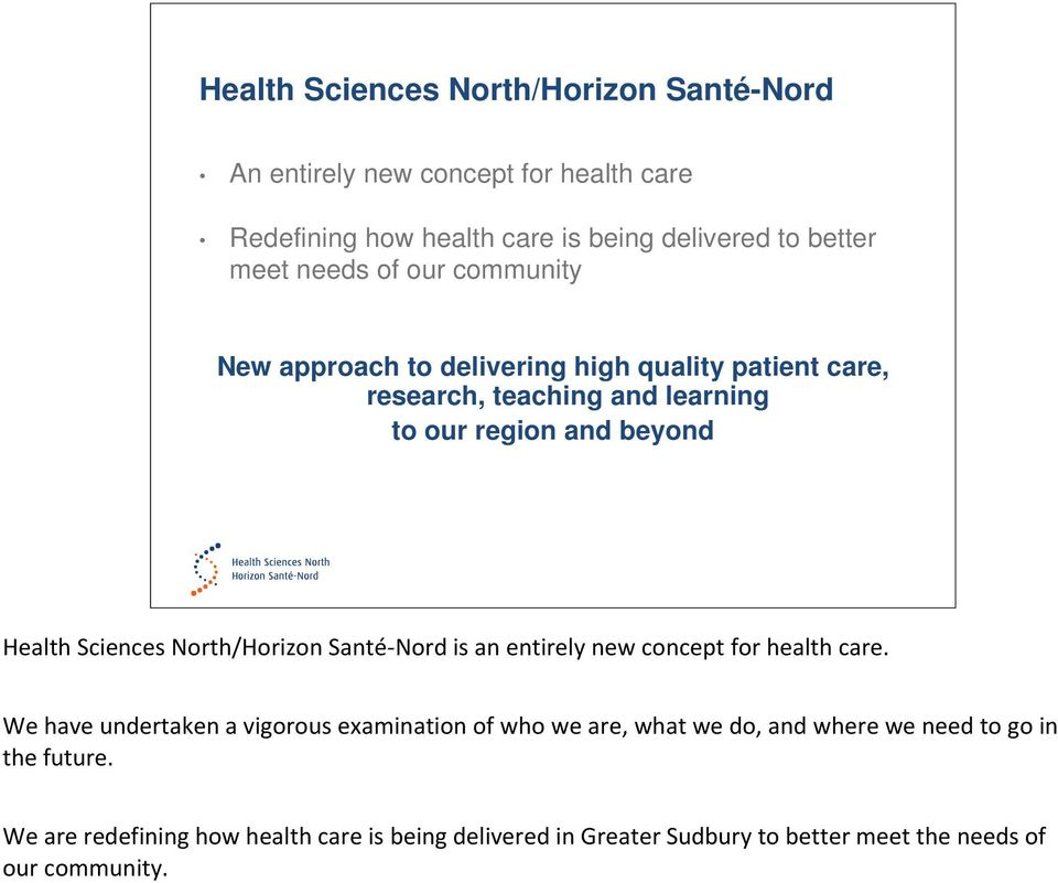 North/Horizon Santé Nord is an entirely new concept for health care.