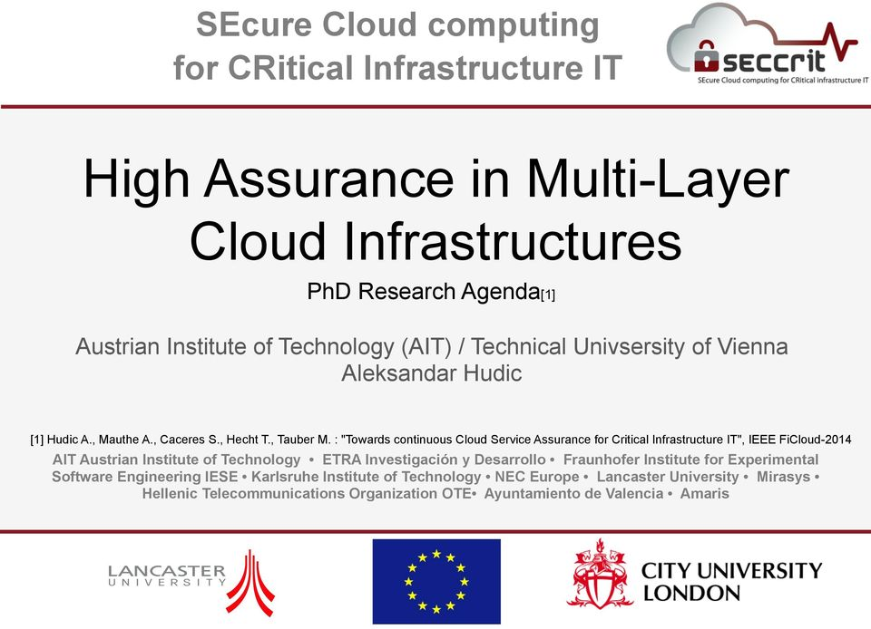 ": ""Towards continuous Cloud Service Assurance for Critical Infrastructure IT"", IEEE FiCloud-2014 AIT Austrian Institute of Technology ETRA Investigación y"