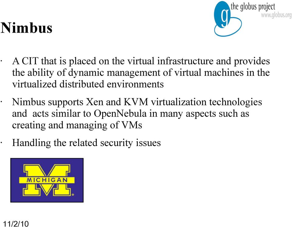 Nimbus supports Xen and KVM virtualization technologies and acts similar to OpenNebula