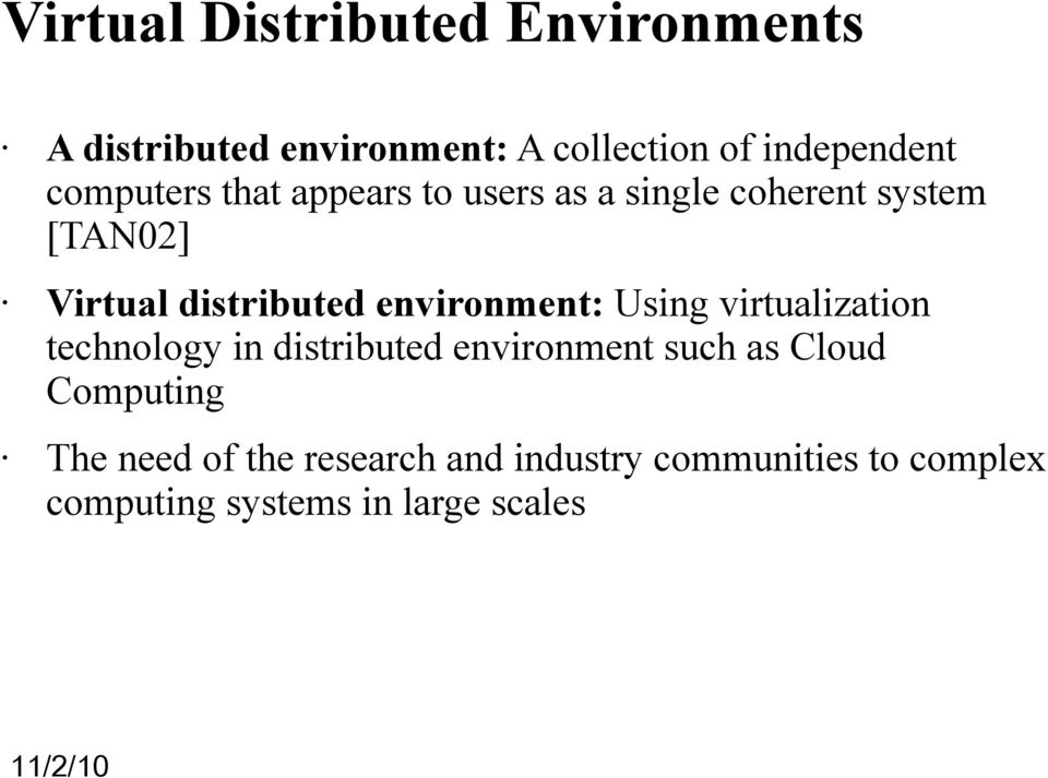 environment: Using virtualization technology in distributed environment such as Cloud