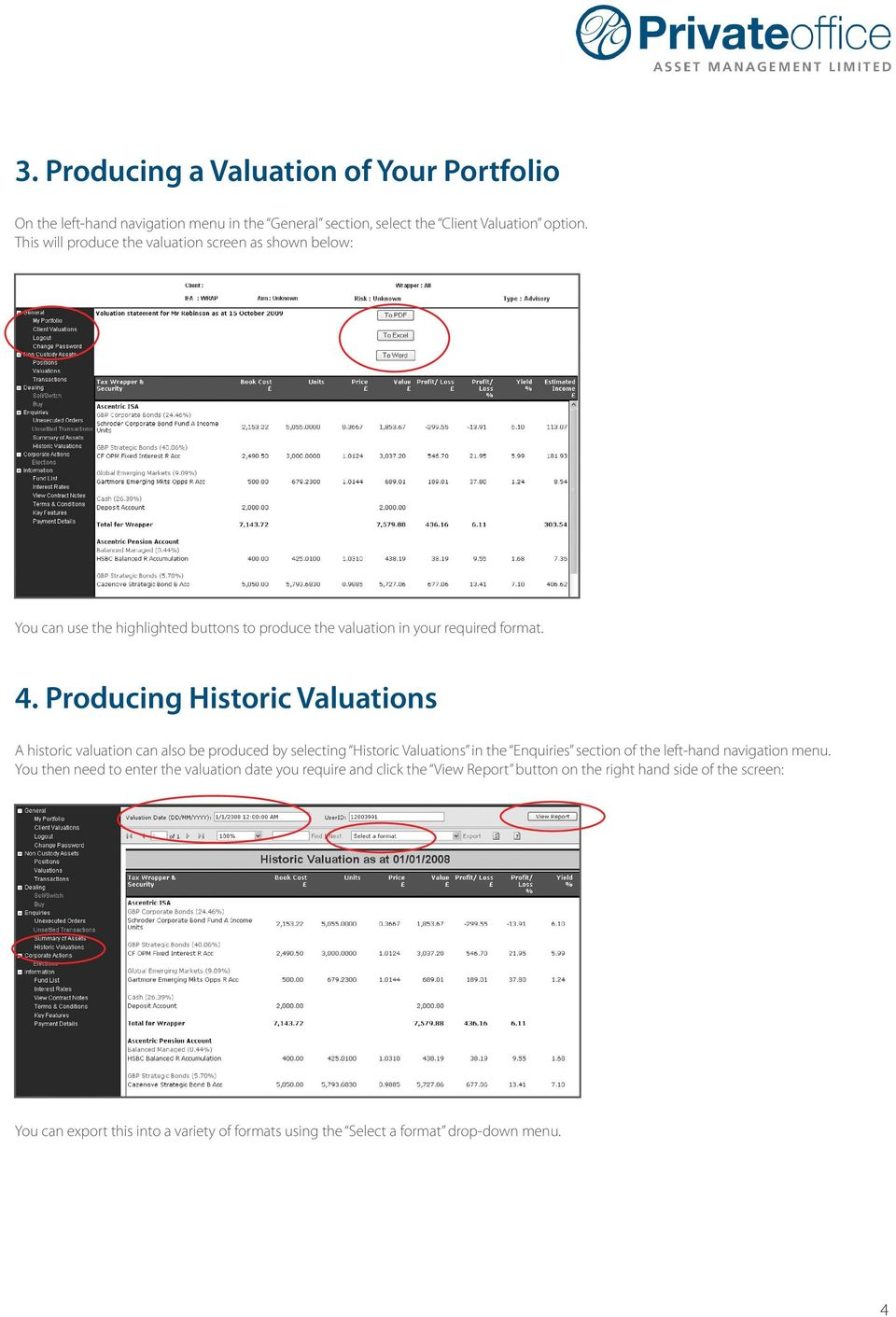 Producing Historic Valuations A historic valuation can also be produced by selecting Historic Valuations in the Enquiries section of the left-hand navigation menu.