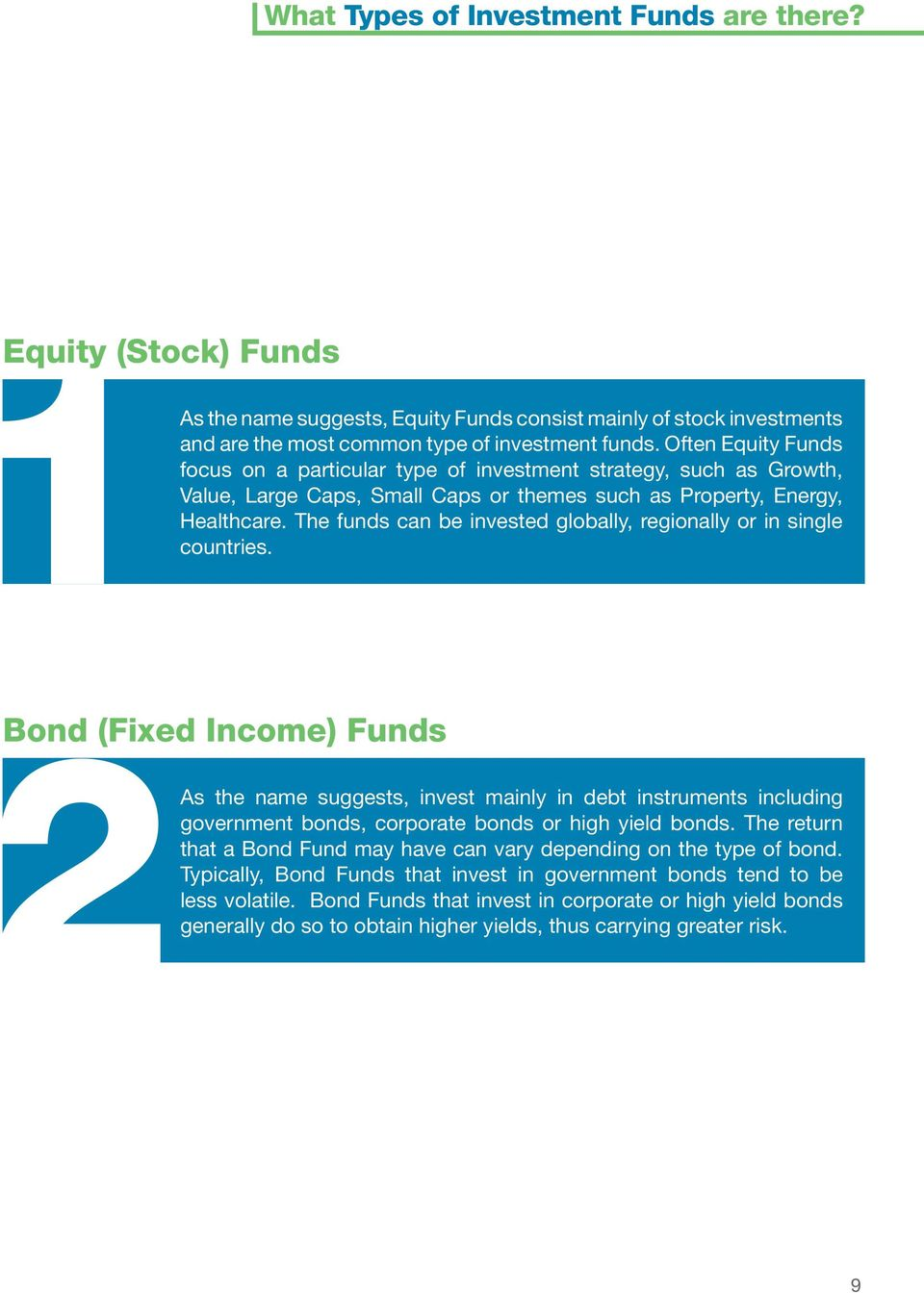 The funds can be invested globally, regionally or in single countries.