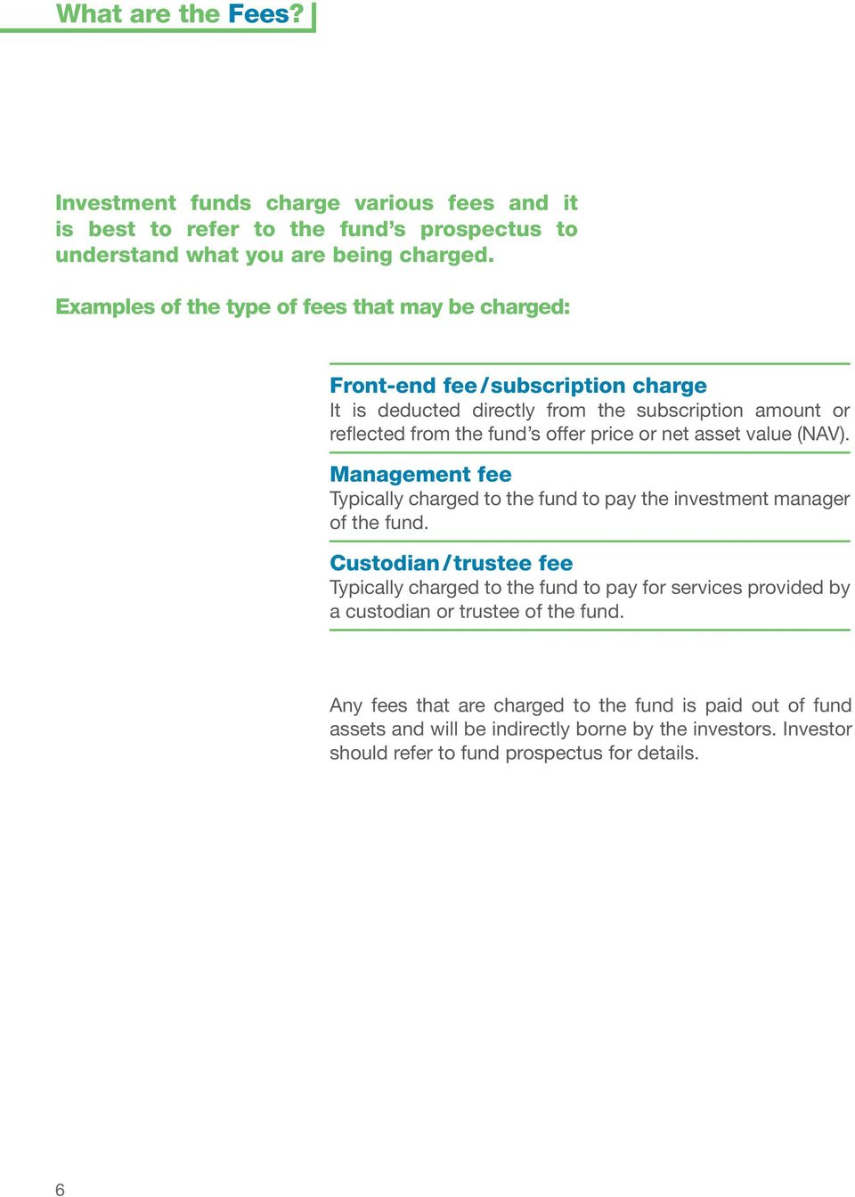 net asset value (NAV). Management fee Typically charged to the fund to pay the investment manager of the fund.