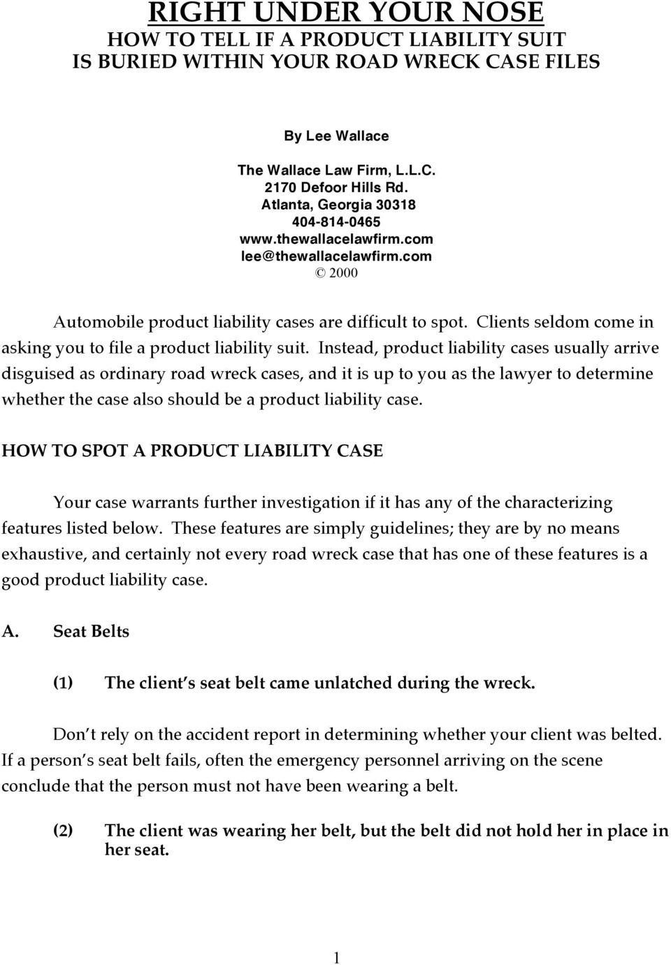 Clients seldom come in asking you to file a product liability suit.