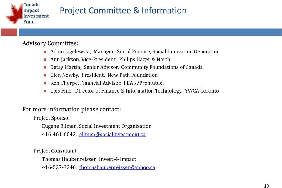 PEAK/Promutuel Lois Fine, Director of Finance & Information Technology, YWCA Toronto For more information please contact: Project Sponsor Eugene Ellmen, Social