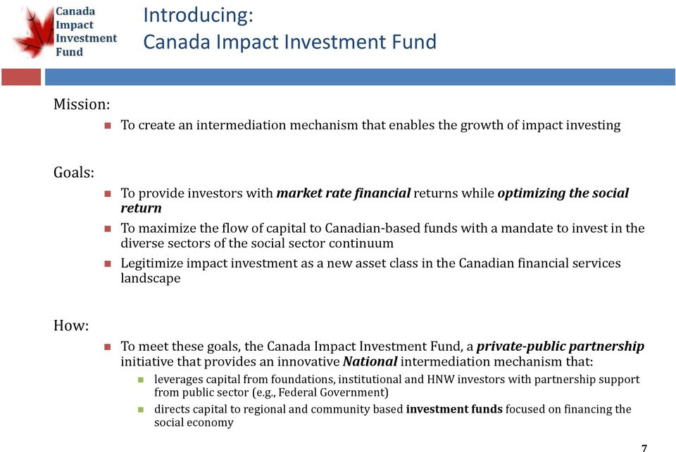 as a new asset class in the Canadian financial services landscape How: To meet these goals, the Canada Impact Investment Fund, a private public partnership initiative that provides an innovative