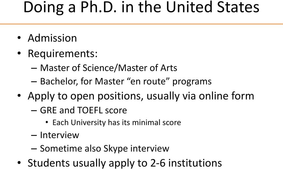 positions, usually via online form GRE and TOEFL score Each University has its