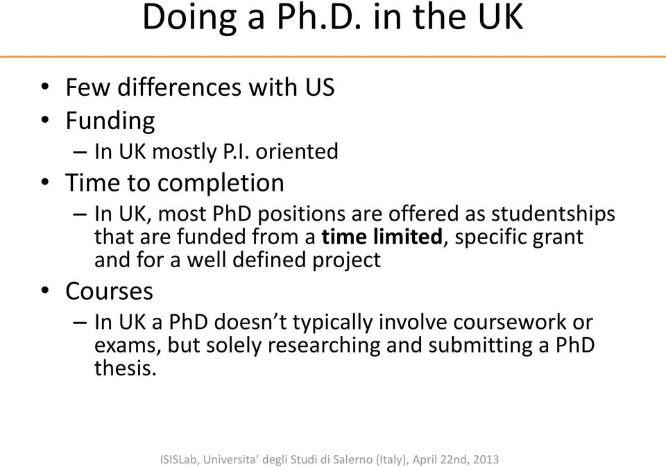 oriented Time to completion In UK, most PhD positions are offered as studentships that are funded from a