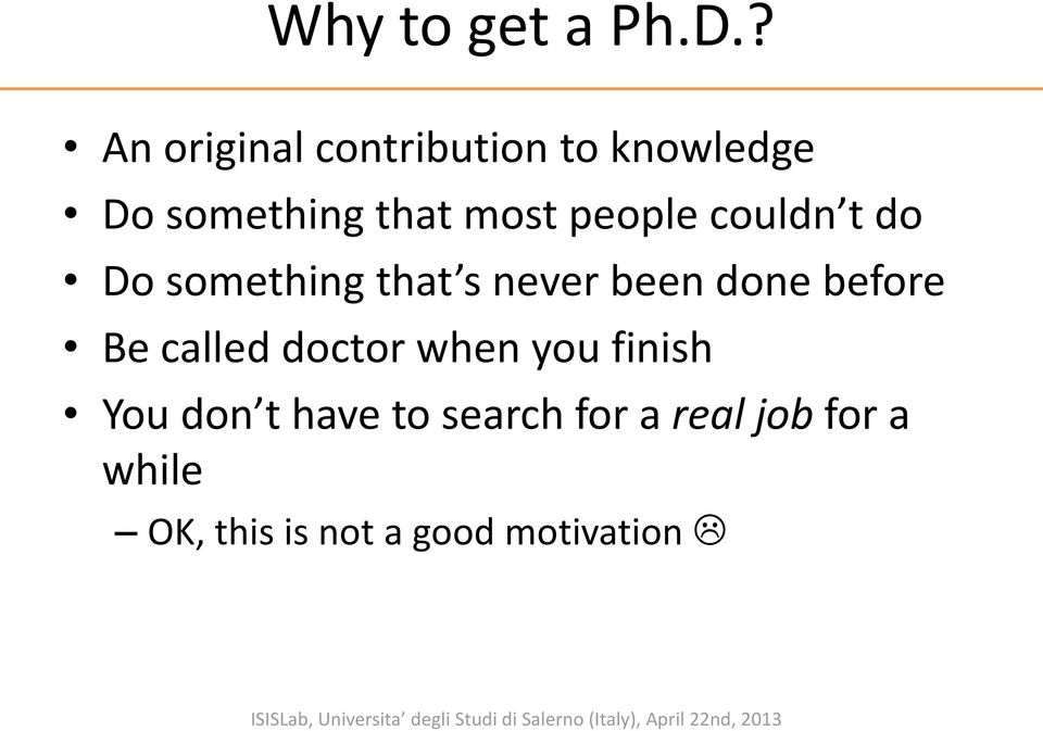 Do something that s never been done before Be called doctor when you finish You