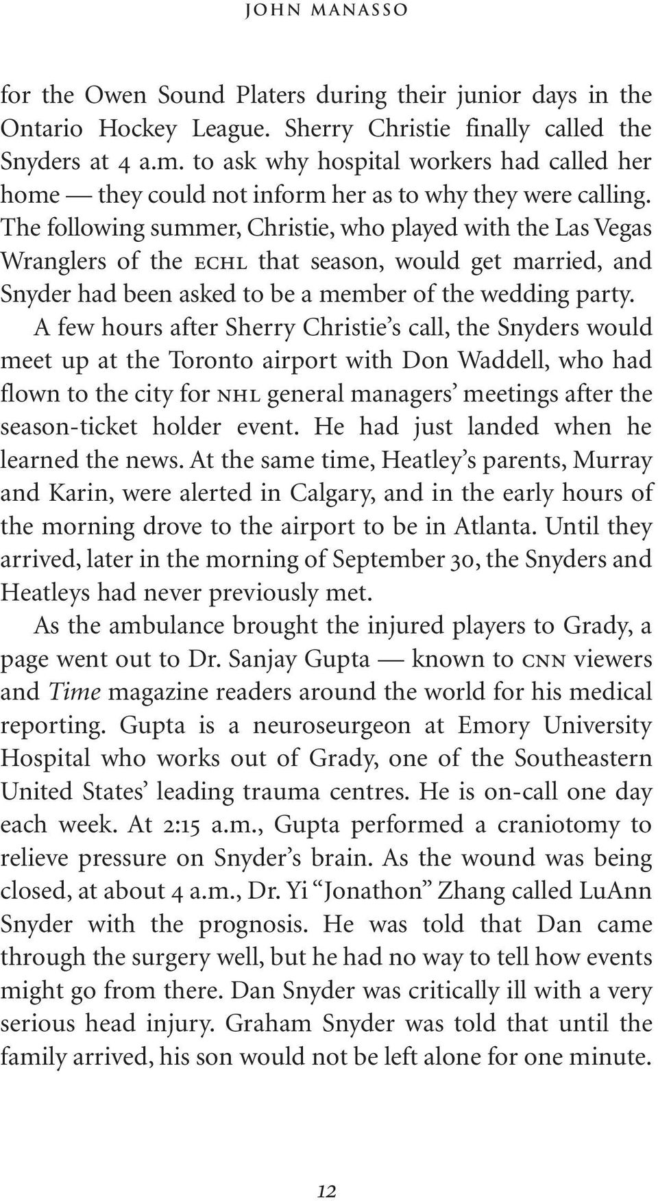 A few hours after Sherry Christie s call, the Snyders would meet up at the Toronto airport with Don Waddell, who had flown to the city for nhl general managers meetings after the season-ticket holder