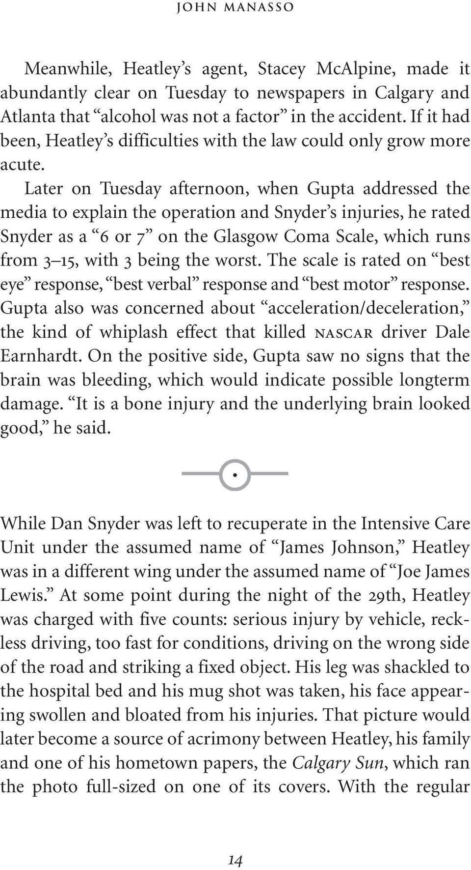 Later on Tuesday afternoon, when Gupta addressed the media to explain the operation and Snyder s injuries, he rated Snyder as a 6 or 7 on the Glasgow Coma Scale, which runs from 3 15, with 3 being