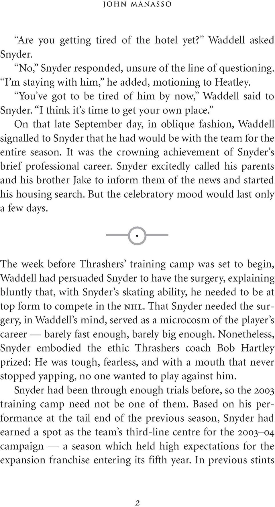 On that late September day, in oblique fashion, Waddell signalled to Snyder that he had would be with the team for the entire season.