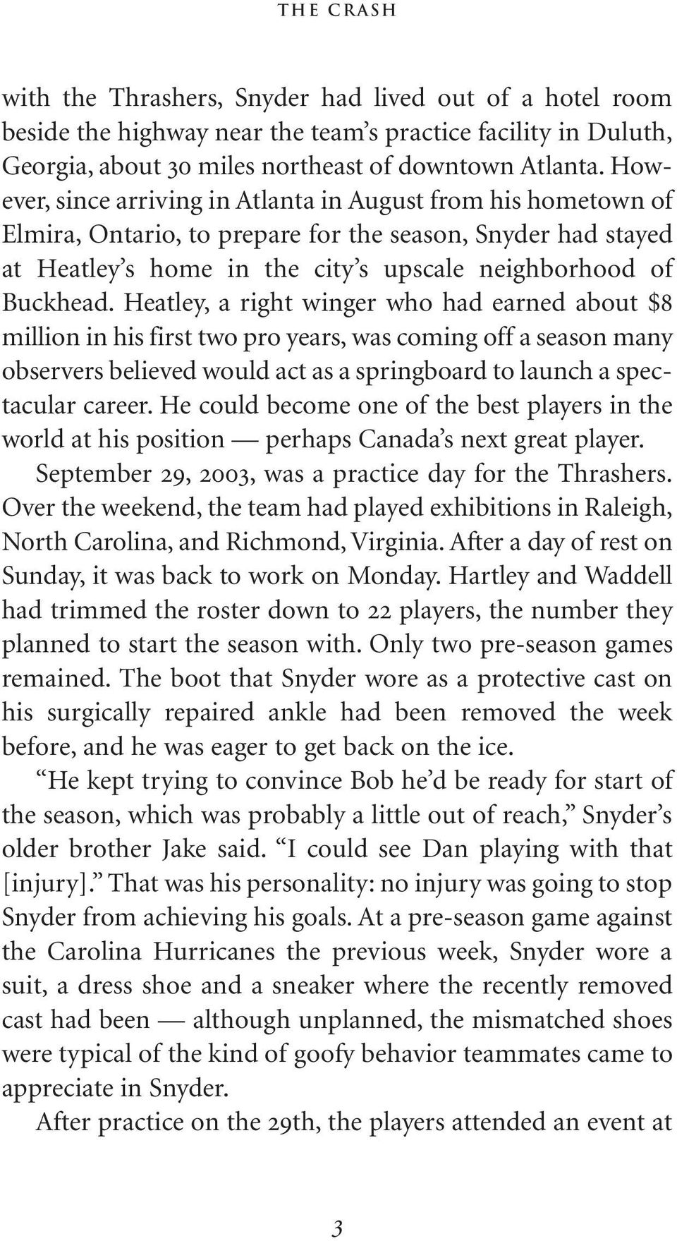 Heatley, a right winger who had earned about $8 million in his first two pro years, was coming off a season many observers believed would act as a springboard to launch a spectacular career.