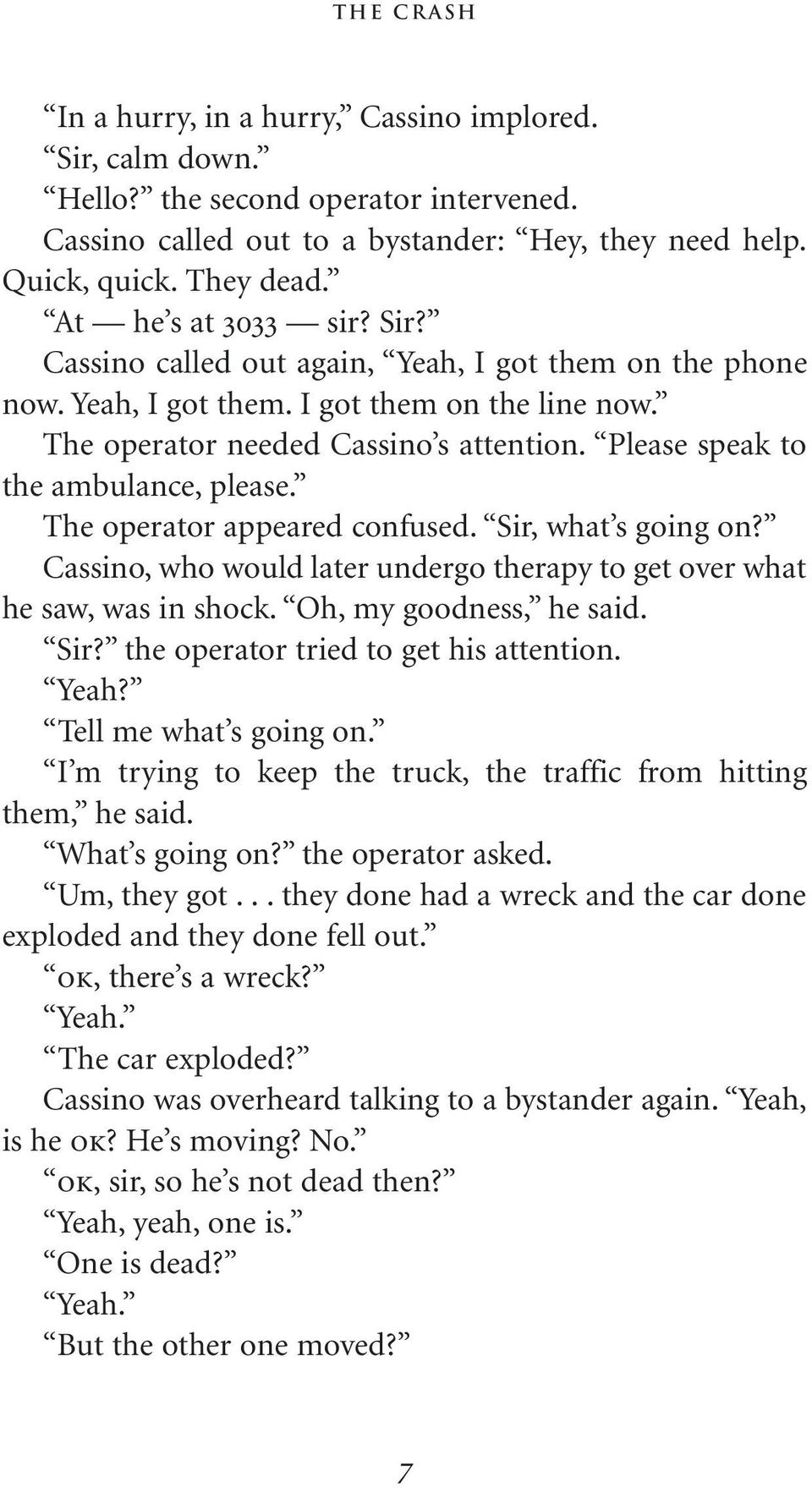 Please speak to the ambulance, please. The operator appeared confused. Sir, what s going on? Cassino, who would later undergo therapy to get over what he saw, was in shock. Oh, my goodness, he said.