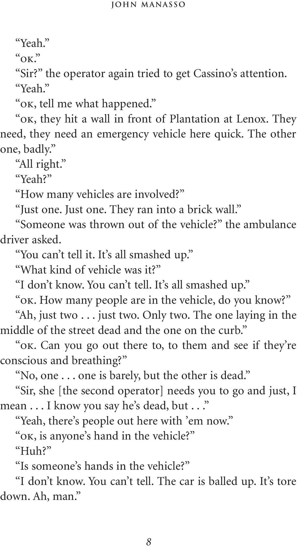 Someone was thrown out of the vehicle? the ambulance driver asked. You can t tell it. It s all smashed up. What kind of vehicle was it? I don t know. You can t tell. It s all smashed up. ok.