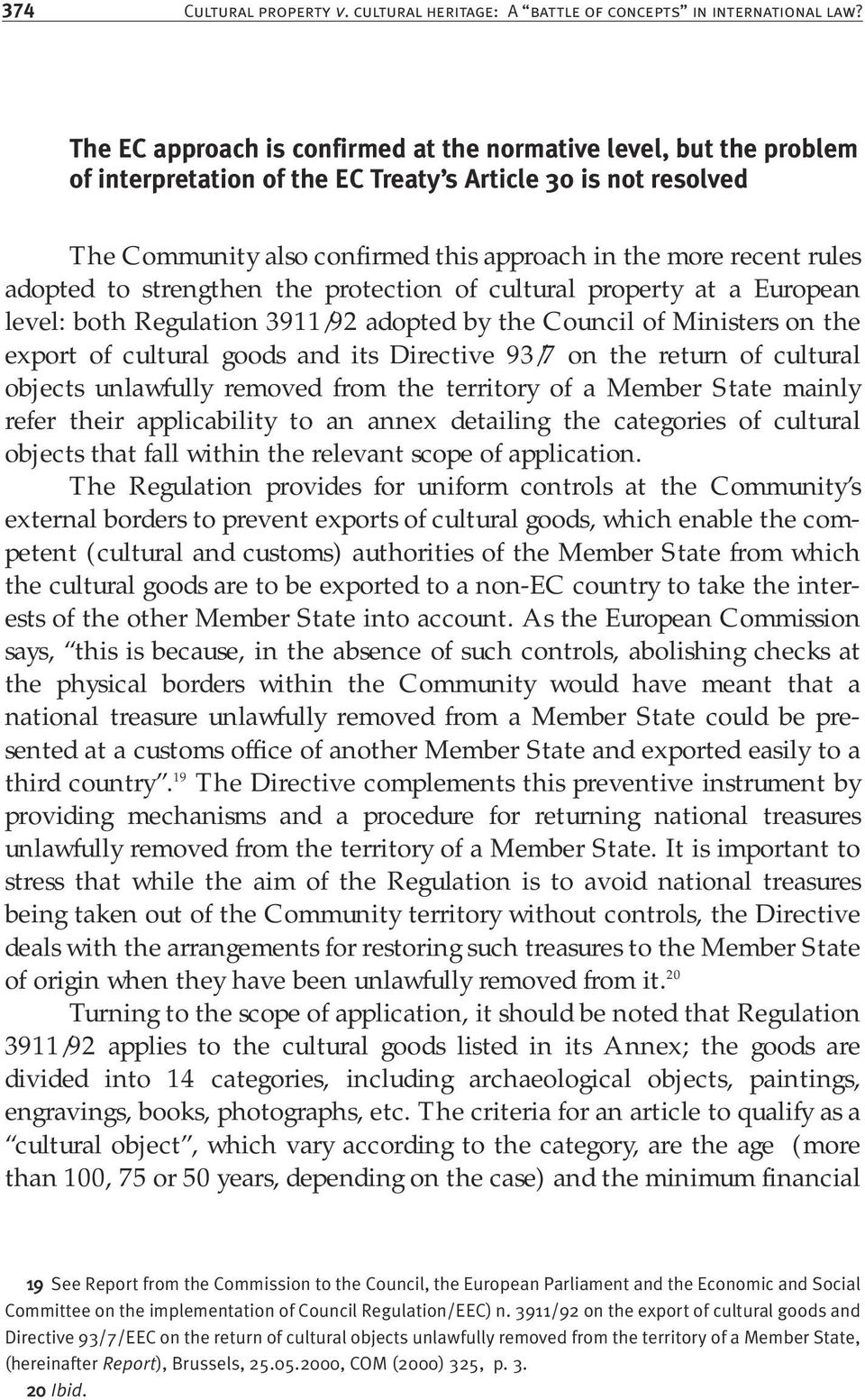 rules adopted to strengthen the protection of cultural property at a European level: both Regulation 3911/92 adopted by the Council of Ministers on the export of cultural goods and its Directive 93/7