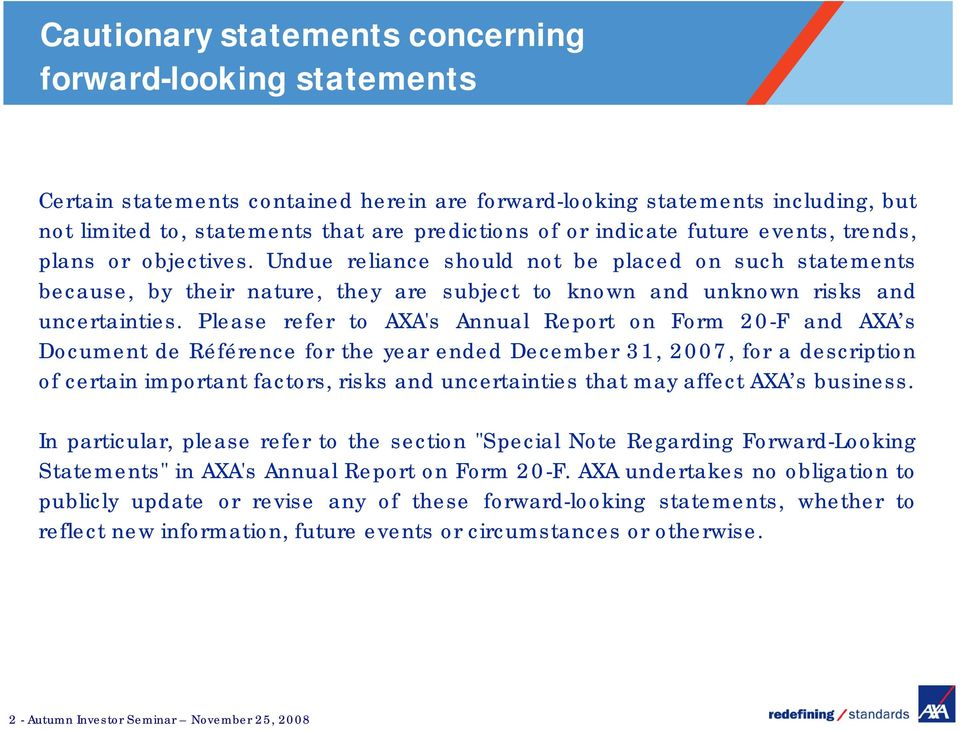 Please refer to AXA's Annual Report on Form 20-F and AXA s Document de Référence for the year ended December 31, 2007, for a description of certain important factors, risks and uncertainties that may